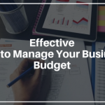 Effective Tips to Manage Your Business Budget